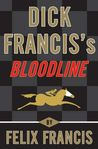 Dick Francis's Bloodline by Felix Francis