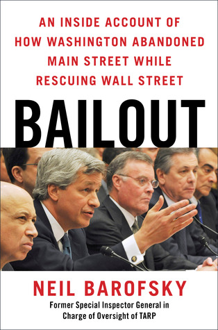 Bailout: How Washington Abandoned Main Street While Rescuing Wall Street Neil Barofsky