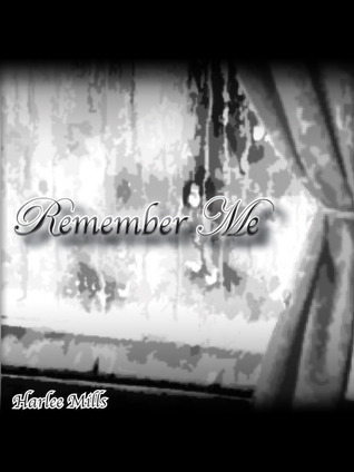 Remember Me by Harlee Mills