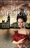 The Medium by C.J. Archer