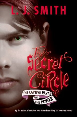 The Secret Circle: The Captive Part II and The Power (The Secret Circle, #2-3)