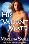 His Valiant Mate (The Arbor Vale Werewolves, #1)