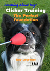 Clicker Training: The Perfect Foundation [With DVD]