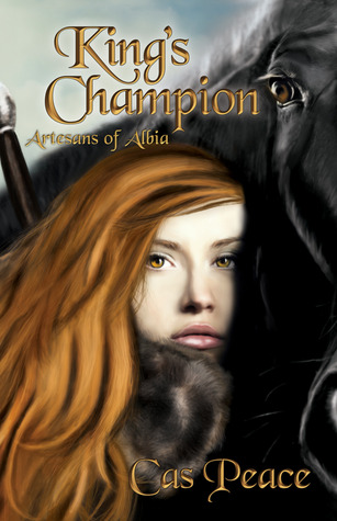 King's Champion (Artesans of Albia #2 by Cas Peace