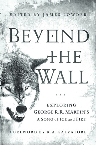 Beyond the Wall: Exploring George R. R. Martin's A Song of Ice and Fire
