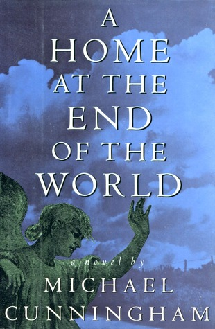A Home at the End of the World by Michael Cunningham