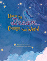 Dare to Dream...Change the World by Jill Corcoran