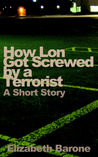How Lon Got Screwed by a Terrorist