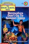 Werewolves Don't Go to Summer Camp (The Adventures of the Bailey School Kids, #2)