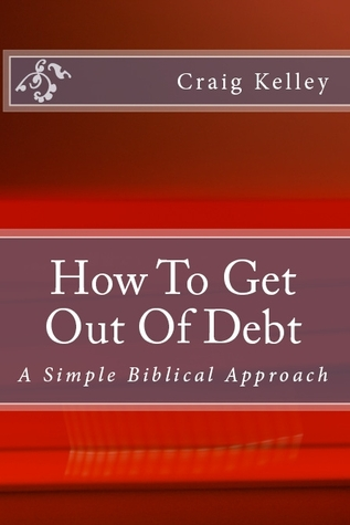 How to Get Out of Debt - A Simple Biblical Approach to Living Debt-Free