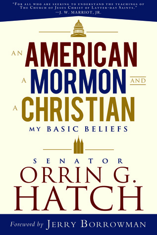 An American a Mormon and a Christian My Basic Beliefsby Senat... by Orrin G. Hatch.
