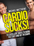CARDIO SUCKS! 15 Excellent Ways to Burn Fat Fast and Get in Shape (The Lean Muscle Series)
