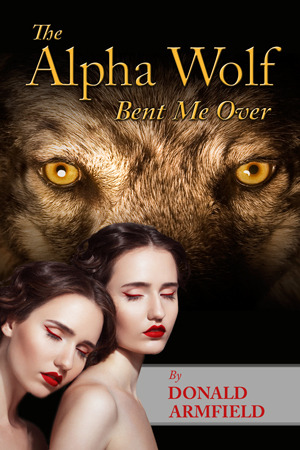 The Alpha Wolf Bent Me Over by Donald Armfield