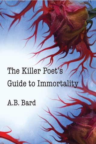 The Killer Poet's Guide to Immortality by A.B. Bard