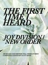The First Time I Heard Joy Division/New Order