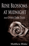 Rose Blossoms at Midnight and Other Dark Tales