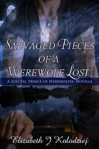 Review: Salvaged Pieces of a Werewolf Lost: A Zou Tai, Prince of Werewolves, Novella by Elizabeth J Kolodziej