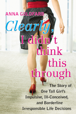 Clearly, I Didn't Think This Through by Anna Goldfarb