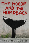 The Hoodie and the Humpback by Faye Meredith