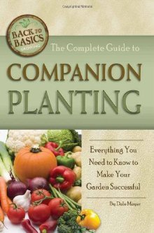 The Complete Guide to Companion Planting: Everything You Need to Know to Make Your Garden and Ornamental Plants Thrive (Back-To-Basics)