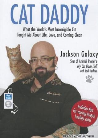 Cat daddy what the world 39 s most incorrigible cat taught for Jackson cat whisperer
