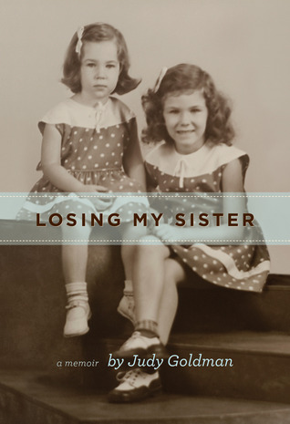 Losing My Sister, A Memoir by Judy  Goldman
