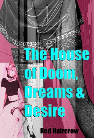 The House of Doom, Dreams and Desire by Red Haircrow