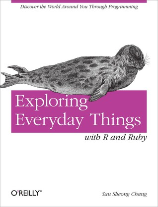 Exploring Everyday Things with R and Ruby by Sau Sheong Chang