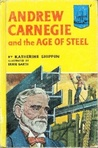 Andrew Carnegie And The Age Of Steel
