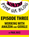 Pimp ur Blog Episode Three: Working with Amazon and Google (Pimp ur Blog, #3)