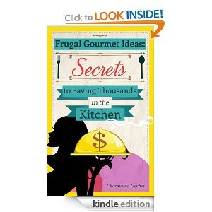 Frugal Gourmet Ideas: Secrets to Saving Thousands in the Kitchen
