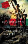 The Age Of Revolution, 1789-1848 by Eric J. Hobsbawm