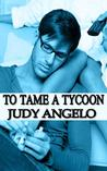 To Tame a Tycoon (The Bad Boy Billionaires, #5)