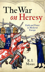 The War on Heresy: Faith and Power in Medieval Europe
