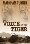 The Voice of the Tiger, A War Romance During the Malayan Emer... by Markham Turner