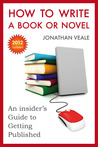 How to Write a Book or Novel - An Insider's Guide to Getting ... by Jonathan Veale
