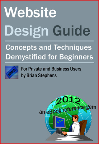 Website Design Guide for Private and Business Users - Concepts and Techniques Demystified For Beginners