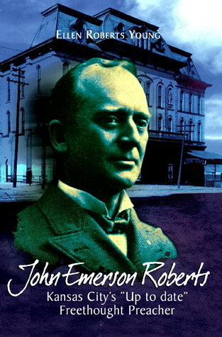 John Emerson Roberts: Kansas City's ''Up-to-Date'' Freethought Preacher