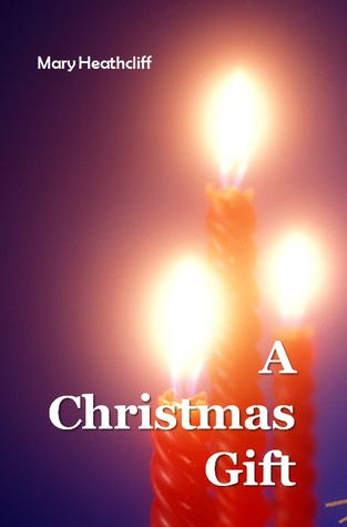 A Christmas Gift by Mary Heathcliff