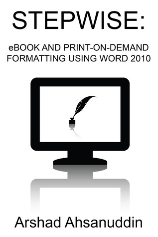 Stepwise: eBook and Print-on-Demand Formatting Using Word 2010 (Indie Author Toolbox #2)