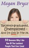 Recently-graduated, Unemployed - And I'm Still In The 1% : 50 Reasons Why I Am One Of The Luckiest People That Ever Lived
