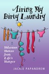 Airing My Dirty Laundry: Hilarious Humor from Life's Hamper