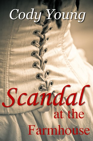 SCANDAL AT THE FARMHOUSE by Cody Young