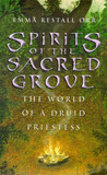 Spirits of the Sacred Grove by Emma Restall Orr