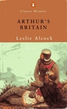 Arthur's Britain by Leslie Alcock