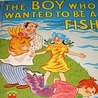The Boy Who Wanted to be a Fish