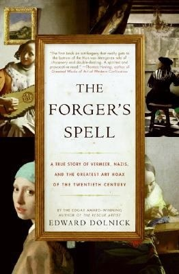 The Forger's Spell: A True Story of Vermeer, Nazis, and the Greatest Art Hoax of the Twentieth Century
