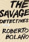 The Savage Detectives by Roberto Bolao
