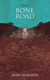 The Bone Road by Mary  Holland