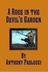 A Rose in the Devil's Garden by Anthony Paolucci